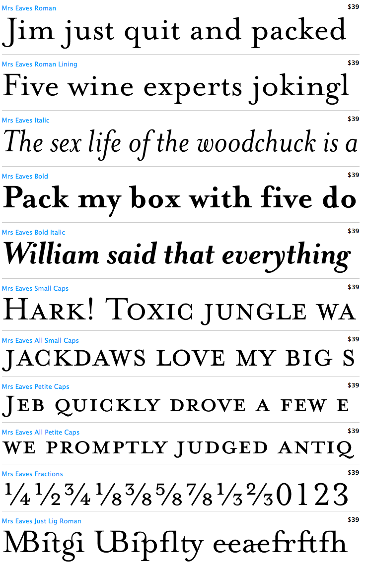 The story behind the naming of this typeface runs like a soap opera: This typeface is named after Sarah Eaves, the woman who became John Baskerville's wife. As Baskerville was setting up his printing and type business, Mrs. Eaves moved in with him as a live-in housekeeper, eventually becoming his wife after the death of her first husband, Mr. Eaves. Like the widows of Caslon, Bodoni, and the daughters of Fournier, Sarah similarly completed the printing of the unfinished volumes that John Baskerville left upon his death.